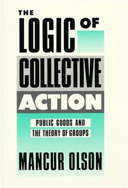 Logic of Collective Action: Public Goods and the Theory of Groups, by Olson 9780674537514