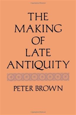 Making of Late Antiquity, by Brown 9780674543218