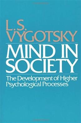 Mind in Society: The Development of Higher Psychological Processes, by Vygotsky 9780674576292