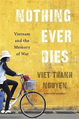 Nothing Ever Dies: Vietnam and the Memory of War 9780674660342