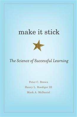 Make It Stick: The Science of Successful Learning, by Brown 9780674729018