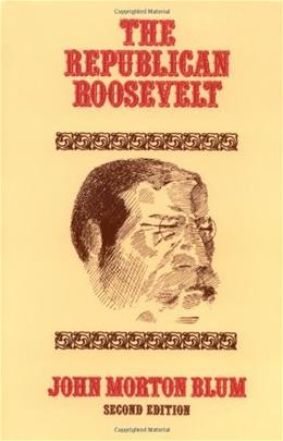 Republican Roosevelt, by Blum, 2nd Edition 9780674763029