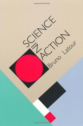 Science in Action: How to Follow Scientists and Engineers Through Society, by Latour 9780674792913