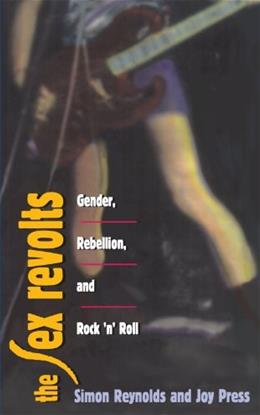The Sex Revolts: Gender, Rebellion, and RockNRoll 9780674802735