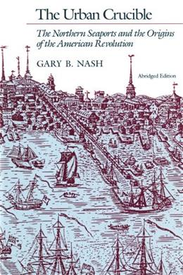 Urban Crucible: The Northern Seaports and the Origins of the American Revolution, by Nash 9780674930599