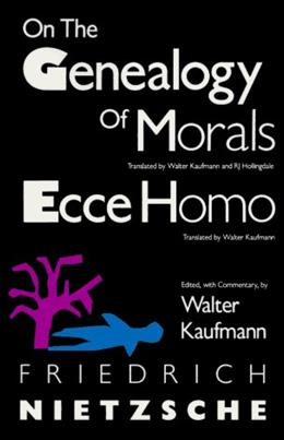 On the Genealogy of Morals and Ecce Homo, by Nietzsche 9780679724629