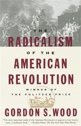Radicalism of the American Revolution, by Wood 9780679736882