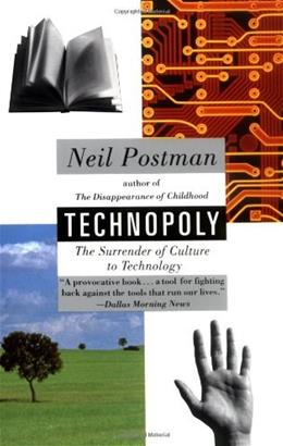 Technopoly: The Surrender of Culture to Technology, by Postman 9780679745402