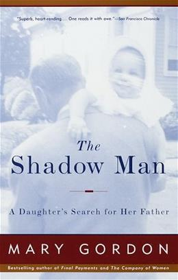 The Shadow Man: A Daughters Search for Her Father 9780679749318