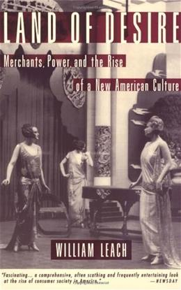 Land of Desire: Merchants, Power, and the Rise of a New American Culture, by Leach 9780679754114