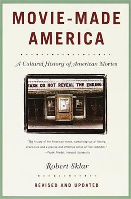 Movie Made America: A Cultural History of American Movies, by Sklar, Revised and Updated 9780679755494