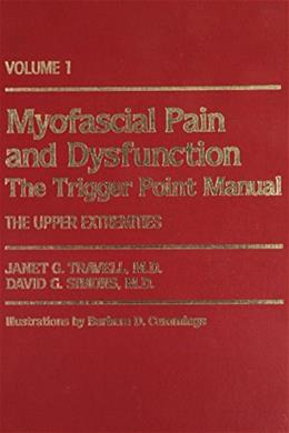 Myofascial Pain and Dysfunction, by Travell, Volume 1: The Trigger Point Manual, The Upper Extremities 9780683083668