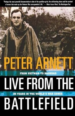 Live from the Battlefield: From Vietnam to Baghdad, 35 Years in the Worlds War Zones 9780684800363