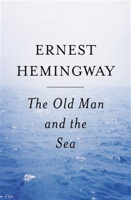 Old Man and the Sea, by Hemingway, Grades 9-12 9780684801223
