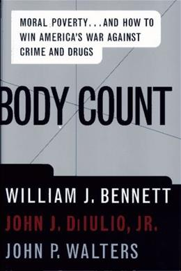 BODY COUNT: Moral Poverty...And How to Win Americas War Against Crime and Drugs First Edit 9780684832258