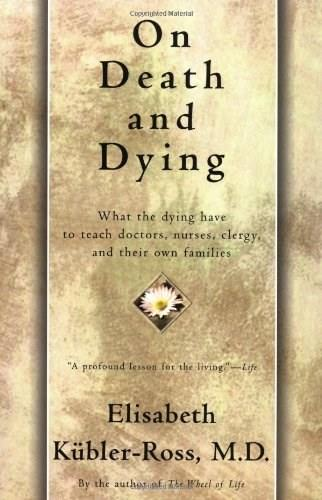 On Death and Dying: What the Dying Have to Teach Doctors, Nursers, Clergy and Their Own Families, by Kubler-Ross 9780684839387