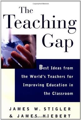 Teaching Gap: Best Ideas from the Worlds Teachers for Improving Education in the Classroom, by Stigler 9780684852744