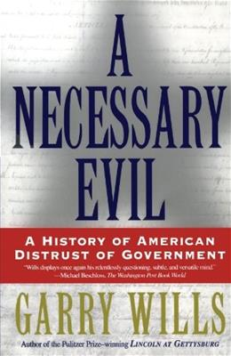 A Necessary Evil: A History of American Distrust of Government 9780684870267