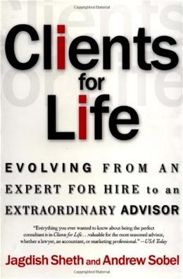 Clients for Life: Evolving from an Expert-for-Hire to an Extraordinary Adviser, by Sheth 9780684870304