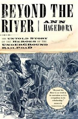 Beyond the River: The Untold Story of the Heroes of the Underground Railroad, by Hagedorn 9780684870663