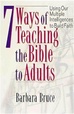 7 Ways of Teaching the Bible to Adults: Using Our Multiple Intelligences to Build Faith 9780687090846