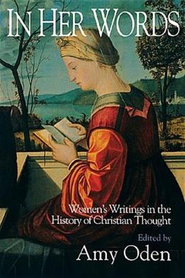 In Her Words: Womens Writings in the History of Christian Thought 2nd prt. 9780687459728