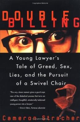 Double Billing: A Young Lawyers Tale Of Greed, Sex, Lies, And The Pursuit Of A Swivel Chair 9780688172220