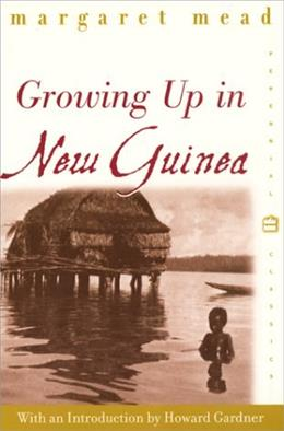 Growing Up in New Guinea: A Comparative Study of Primitive Education (Perennial Classics) 9780688178116