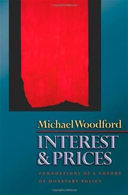 Interest and Prices: Foundations of a Theory of Monetary Policy, by Woodford 9780691010496