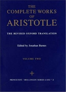 Complete Works of Aristotle, by Barnes, Volume 2 9780691016511