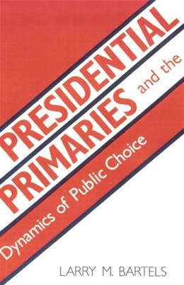 Presidential Primaries and the Dynamics of Public Choice, by Bartels 9780691022833