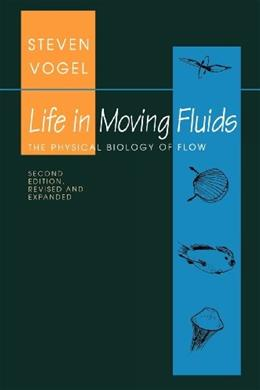 Life in Moving Fluids: The Physical Biology of Flow, by Vogel, 2nd Edition 9780691026169