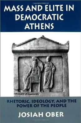 Mass and Elite in Democratic Athens: Rhetoric, Ideology, and the Power of the People, by Ober 9780691028644