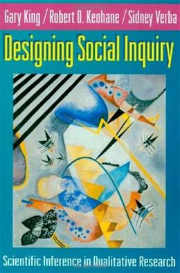 Designing Social Inquiry: Scientific Inference in Qualitative Research, by King 9780691034713