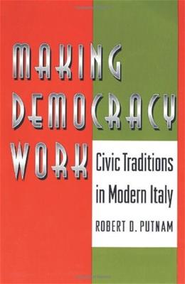 Making Democracy Work Civic Traditions in Modern Italy, by Putnam 9780691037387