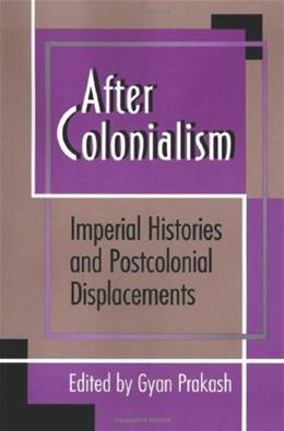 After Colonialism: Imperial Histories and Postcolonial Displacements, by Prakash 9780691037424