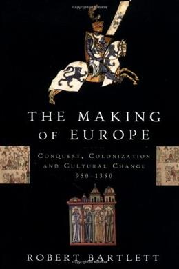 Making of Europe: Conquest, Colonization and Cultural Change, 950-1350, by Bartlett 9780691037806