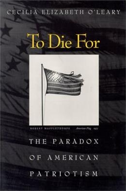To Die for: The Paradox of American Patriotism, by O