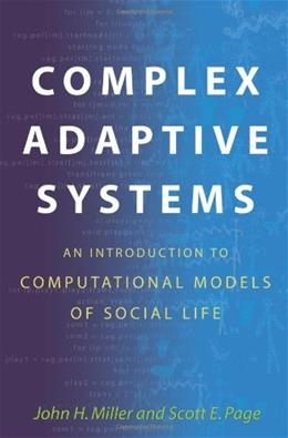 Complex Adaptive Systems: An Introduction to Computational Models of Social Life, by Miller 9780691127026