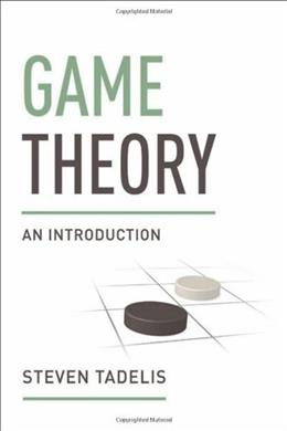 Game Theory: An Introduction, by Tadelis 9780691129082