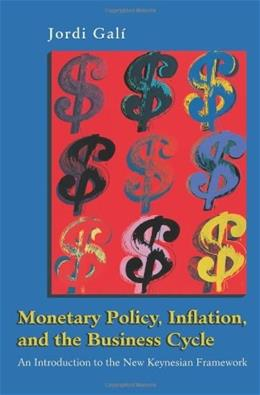 Monetary Policy, Inflation, and the Business Cycle: An Introduction to the New Keynesian Framework, by Gali 9780691133164
