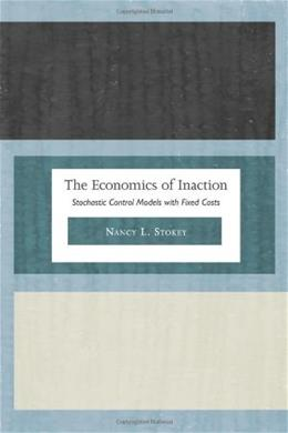 The Economics of Inaction: Stochastic Control Models with Fixed Costs 9780691135052