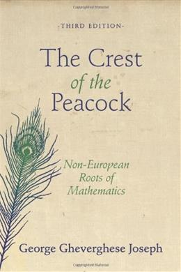 Crest of the Peacock: Non-European Roots of Mathematics, by Joseph, 3rd Edition 9780691135267