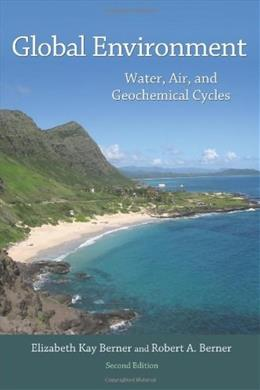 Global Environment: Water, Air, and Geochemical Cycles, by Berner, 2nd Edition 9780691136783