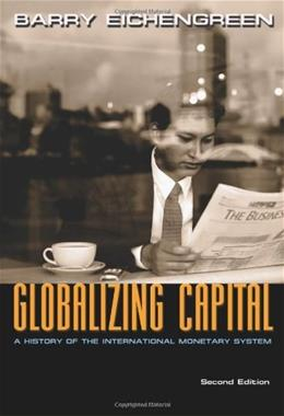 Globalizing Capital: A History of the International Monetary System, by Eichengreen, 2nd Edition 9780691139371