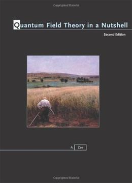 Quantum Field Theory in a Nutshel, by Zee, 2nd Edition 9780691140346