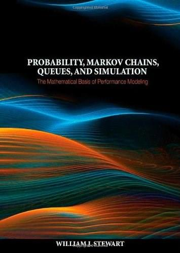 Probability, Markov Chains, Queues, and Simulation: The Mathematical Basis of Performance Modeling, by Stewart 9780691140629