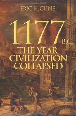 1177 B.C.: The Year Civilization Collapsed, by Cline 9780691140896