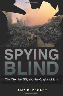 Spying Blind: The CIA, the FBI, and the Origins of 9/11, by Zegart 9780691141039