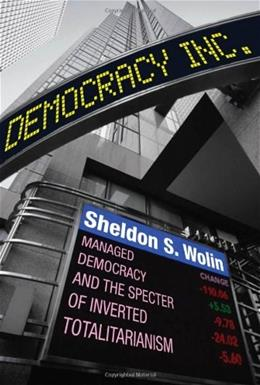 Democracy Incorporated: Managed Democracy and the Specter of Inverted Totalitarianism, by Wolin 9780691145891